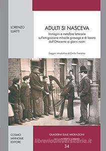 Adulti si nasceva. Immagini e metafore letterarie sull'emigrazione minorile girovaga e di lavoro dell'Ottocento ai giorni nostri